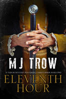 Eleventh Hour A Tudor Mystery Featuring Christopher Marlowe by M. J. Trow