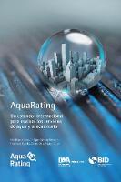 AquaRating Un estandar internacional para evaluar los servicios de agua y alcantarillado saneamiento by Matthias Krause, Enrique, Jr. Cabrera, Francisco Cubillo, Carlos Diaz