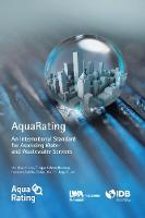 AquaRating An international standard for assessing water and wastewater services by Matthias Krause, Enrique, Jr. Cabrera, Francisco Cubillo, Carlos Diaz