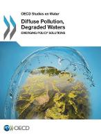 Diffuse Pollution, Degraded Waters: emerging policy solutions by OECD: Organisation for Economic Co-Operation and Development