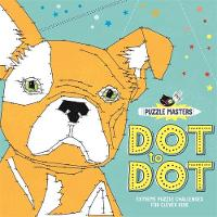 Puzzle Masters: Dot to Dot Extreme Puzzle Challenges for Clever Kids by Sarah Wade