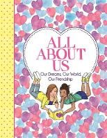 All About Us Our Dreams, Our World, Our Friendship by Ellen Bailey