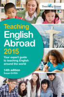 Teaching English Abroad 2015 Your Expert Guide to Teaching English Around the World by Susan Griffith