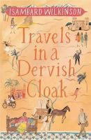 Travels in a Dervish Cloak by Isambard Wilkinson