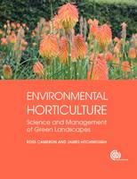 Environmental Hortic Science and Management of Green Landscapes by Ross (University of Sheffield, UK) Cameron, James (University of Sheffield, UK) Hitchmough