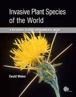 Invasive Plant Species of the World A Reference Guide to Environmental Weeds by Ewald (University of Potsdam, Germany) Weber