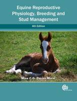 Equine Reproductive Physiology, Breeding and Stud Managemen by Mina (Reader in Animal Reproduction, Institute of Biological, Environmental and Rural Sciences at Aberystwyth Uni Davies Morel