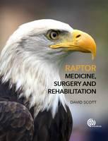 Raptor Medicine, Surgery, and Rehabilitation by David Scott