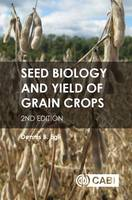 Seed Biology and Yield of Grain Crop by Dennis (Department of Agronomy, University of Kentucky, USA) Egli