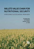 Millets Value Chain for Nutritional Securi A Replicable Success Model from India by Benhur Dayakar Rao, N. G. Malleshi, George Annor, Jagannath Vishnu Patil