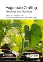 Vegetable Graftin Principles and Practices by Alfonso Albacete