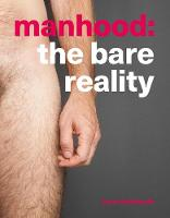 Manhood The Bare Reality by Laura Dodsworth