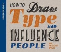 How to Draw Type and Influence People An Activity Book by Sarah Hyndman