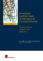 Annotated Leading Cases of International Criminal Tribunals The International Criminal Court 2009-2010 by Andre Klip