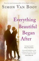 Cover for Everything Beautiful Began After by Simon Van Booy