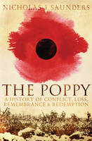 Cover for The Poppy A History of Conflict, Loss, Remembrance, and Redemption by Nicholas J. Saunders
