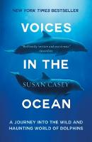 Voices in the Ocean A Journey into the Wild and Haunting World of Dolphins by Susan Casey