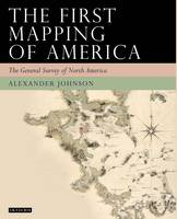 The First Mapping of America The General Survey of British North America by Alex Johnson