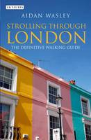 Strolling through London The definitive walking guide by Aidan Wasley