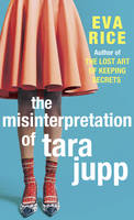 The Misinterpretation of Tara Jupp by Eva Rice