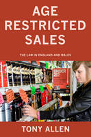 Age Restricted Sales The Law in England and Wales by Tony Allen