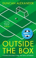 Outside the Box A Statistical Journey through the History of Football by Duncan Alexander