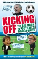 Kicking Off: The Big Book of Football's Funniest Quotes by Iain Spragg, Stuart Reeves, Adrian Clarke