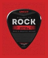 Uncut History of Rock: The 70s by Uncut