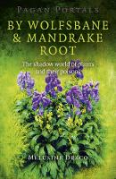 Pagan Portals - by Wolfsbane & Mandrake Root The Shadow World of Plants and Their Poisons by Melusine Draco