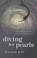 Diving for Pearls The Wise Woman's Guide to Finding Love by Maggie Kay
