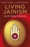 Living Jainism An Ethical Science by Aidan D. Rankin, Kanti V. Mardia