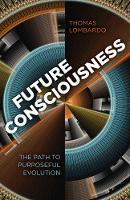 Future Consciousness The Path to Purposeful Evolution by Thomas, PH.D. Lombardo