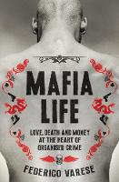 Mafia Life Love, Death and Money at the Heart of Organised Crime by Federico Varese