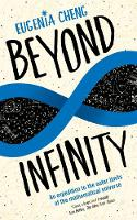 Beyond Infinity An expedition to the outer limits of the mathematical universe by Eugenia Cheng