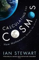 Calculating the Cosmos How Mathematics Unveils the Universe by Ian Stewart