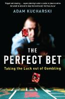 The Perfect Bet Taking the Luck out of Gambling by Adam Kucharski