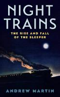 Night Trains The Rise and Fall of the Sleeper by Martin Andrew