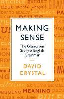 Making Sense The Glamorous Story of English Grammar by David Crystal