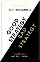 Good Strategy/Bad Strategy The difference and why it matters by Richard Rumelt