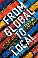 From Global To Local The making of things and the end of globalisation by Finbarr Livesey