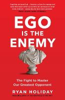 Ego is the Enemy The Fight to Master Our Greatest Opponent by Ryan Holiday