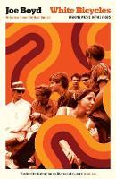 White Bicycles Making Music in the 1960s by Joe Boyd, Hanif Kureishi