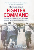 Cover for The Secret Life of Fighter Command: Testimonials from the Men and Women Who Beat the Luftwaffe by Sinclair McKay