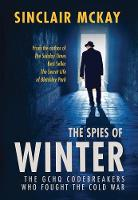The Spies of Winter The GCHQ codebreakers who fought the Cold War by Sinclair McKay