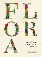Flora The Graphic Book of the Garden by Guy Barter