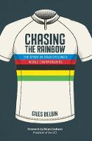 Chasing the Rainbow The story of road cycling's World Championships by Giles Belbin, Brian Cookson