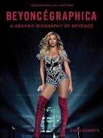 Beyoncegraphica A Graphic Biography of Beyonce by Chris Roberts