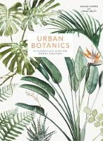 Urban Botanics An Indoor Plant Guide for Modern Gardeners by Emma Sibley