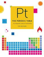 The Periodic Table A visual guide to the elements by Tom Jackson