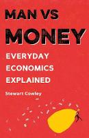 Man vs Money Everyday economics explained by Stewart Cowley